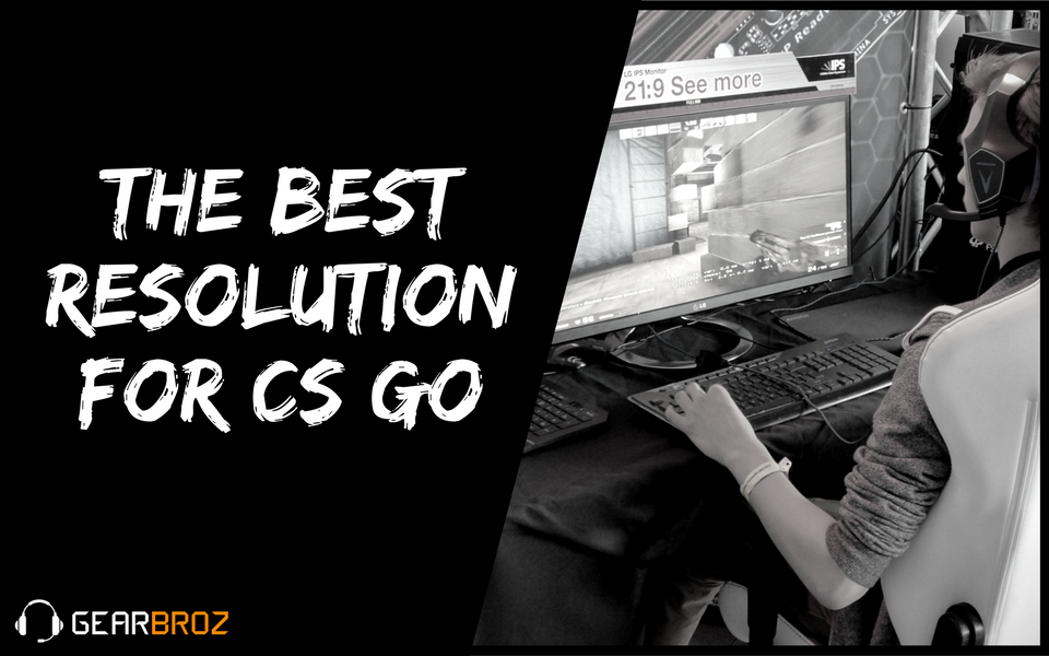 The Best Resolution For CS GO