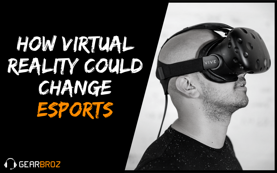 How Virtual Reality Could Change the eSports Industry