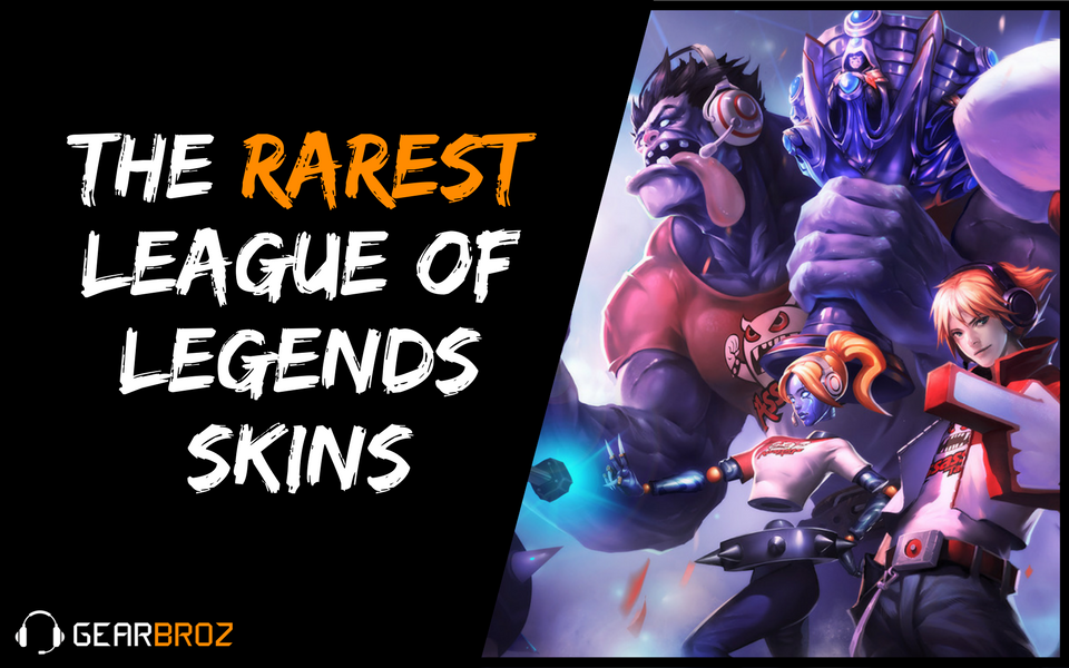 The Rarest League Of Legends Skins And How To Get Them