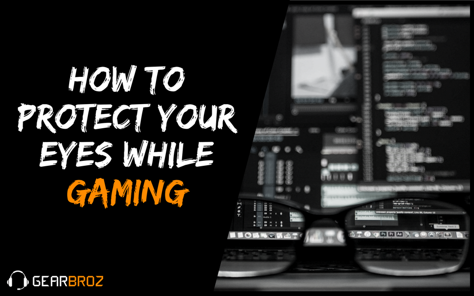How To Protect Your Eyes While Gaming