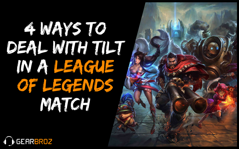 4 Ways to Deal with Tilt in a League of Legends Match