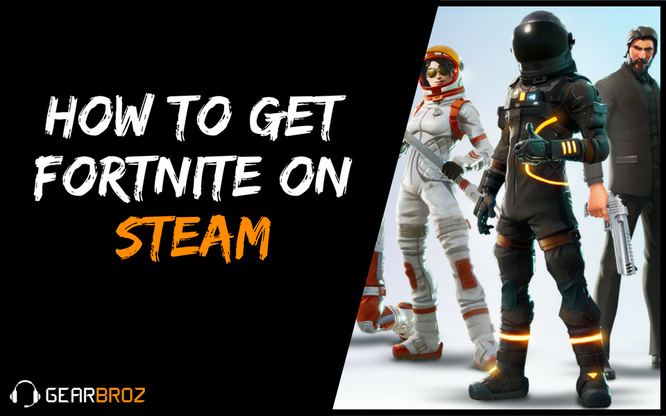 Fortnite Steam – How To Play Fortnite On Steam