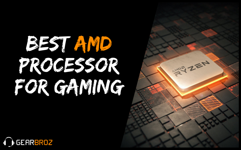 Best AMD Processor For Gaming | Gearbroz