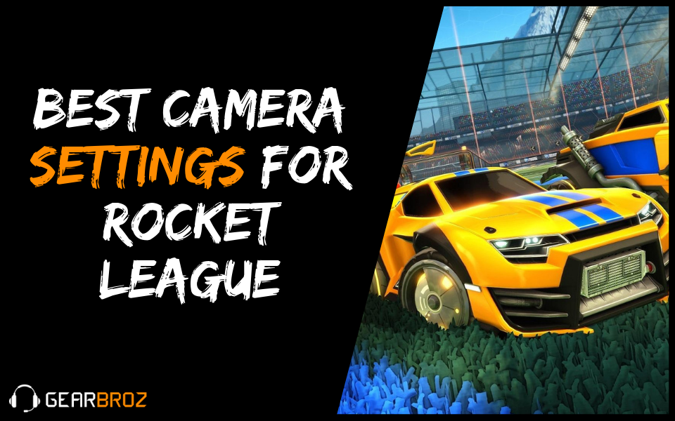 Best Camera Settings For Rocket League